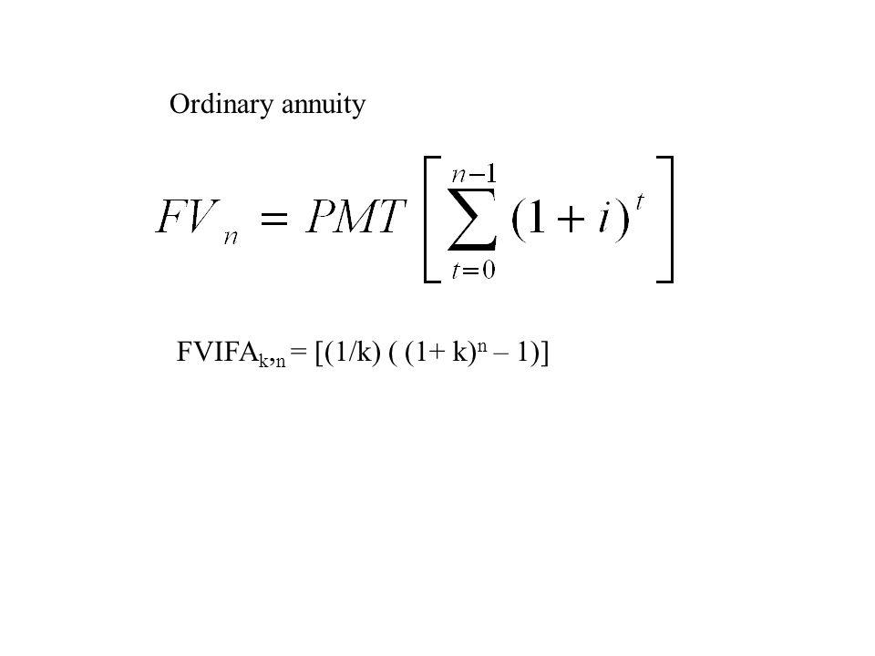 Ordinary annuity FVIFAk,n = [(1/k) ( (1+ k)n – 1)]